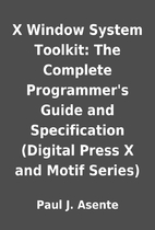 X Window System Toolkit: The Complete…