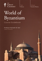 The Great Courses: The World of Byzantium by Kenneth W. Harl