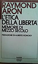 L'etica della libertà by Raymond Aron