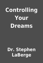 Controlling Your Dreams by Dr. Stephen…