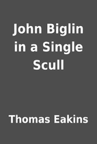 John Biglin in a Single Scull by Thomas…