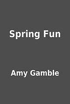 Spring Fun by Amy Gamble