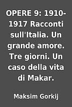 OPERE 9: 1910-1917 Racconti sull'Italia. Un…