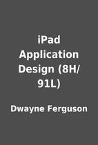 iPad Application Design (8H/91L) by Dwayne…