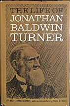 The life of Jonathan Baldwin Turner by Mary…