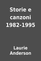 Storie e canzoni 1982-1995 by Laurie…