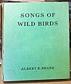 Songs of wild birds by Albert R. Brand