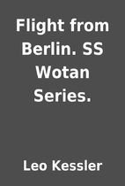 Flight from Berlin. SS Wotan Series. by Leo…