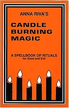 Candle Burning Magic: A Spellbook of Rituals…