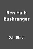 Ben Hall: Bushranger by D.J. Shiel