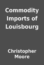 Commodity Imports of Louisbourg by…