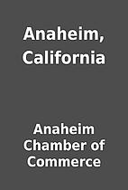 Anaheim, California by Anaheim Chamber of…