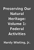 Preserving Our Natural Heritage: Volume 1:…