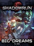 Shadowrun: Big Dreams by R. L. King