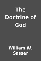 The Doctrine of God by William W. Sasser