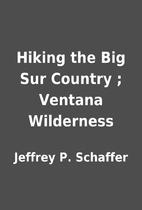 Hiking the Big Sur Country ; Ventana…