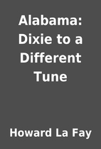 Alabama: Dixie to a Different Tune by Howard…