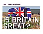Is Britain great? by Caravan Gallery
