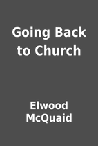 Going Back to Church by Elwood McQuaid