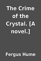 The Crime of the Crystal. [A novel.] by…