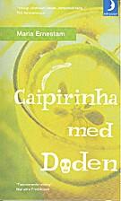 Caipirinha med döden by Maria Ernestam