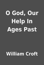 O God, Our Help In Ages Past by William…