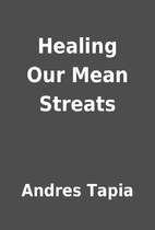 Healing Our Mean Streats by Andres Tapia