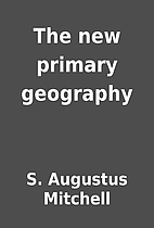 The new primary geography by S. Augustus…