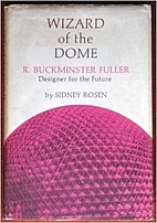 Wizard of the Dome: R. Buckminster Fuller,…