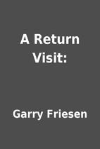 A Return Visit: by Garry Friesen