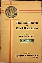 Re-Birth of Civilization by John S. Eason