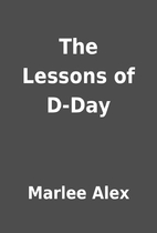 The Lessons of D-Day by Marlee Alex