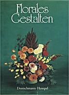 Florales Gestalten by Karl-Heinz Deutschmann