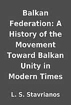 Balkan Federation: A History of the Movement…