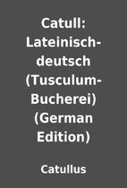 Catull: Lateinisch-deutsch…