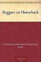 Beggars on Horseback by F. Tennyson Jesse