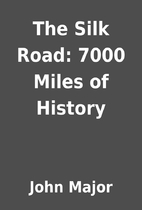 The Silk Road: 7000 Miles of History by John…
