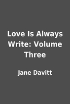 Love Is Always Write: Volume Three by Jane…