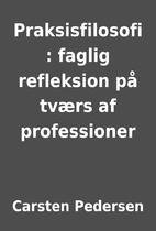 Praksisfilosofi : faglig refleksion på…