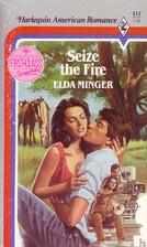 Seize the Fire by Elda Minger