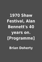 1970 Shaw Festival, Alan Bennett's 40 years…