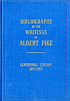 Bibliography of the Writings of Albert Pike,…