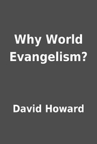 Why World Evangelism? by David Howard