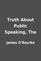 Truth About Public Speaking, The by James…