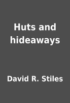 Huts and hideaways by David R. Stiles