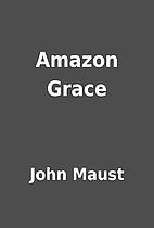 Amazon Grace by John Maust