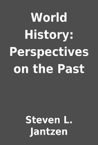 World History: Perspectives on the Past by…