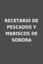 RECETARIO DE PESCADOS Y MARISCOS DE SONORA