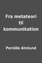 Fra metateori til kommunikation by Pernille…