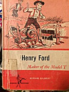 Henry Ford: Maker of the Model T by Miriam…